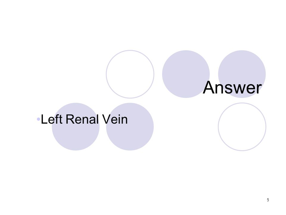 5 Answer Left Renal Vein