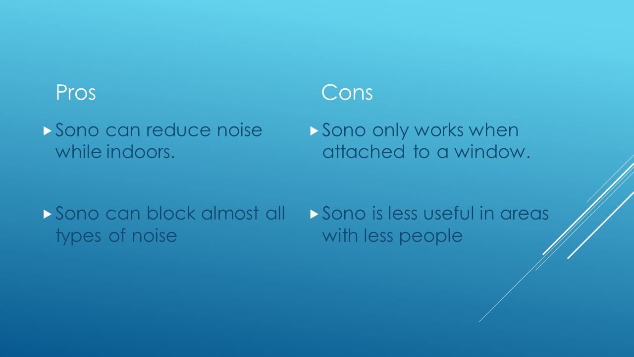 Pros  Sono can reduce noise while indoors.