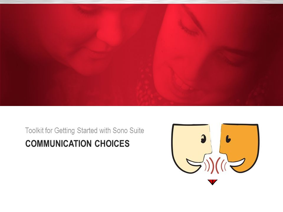 COMMUNICATION CHOICES Toolkit for Getting Started with Sono Suite