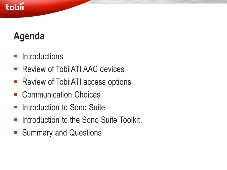  Introductions  Review of TobiiATI AAC devices  Review of TobiiATI access options  Communication Choices  Introduction to Sono Suite  Introducti