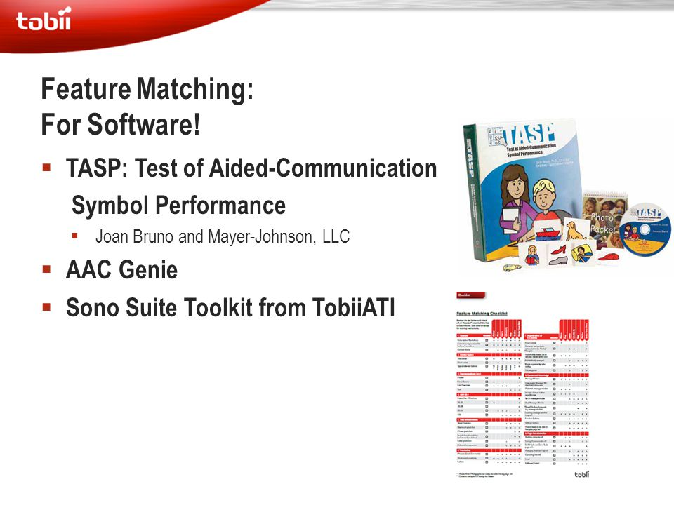  TASP: Test of Aided-Communication Symbol Performance  Joan Bruno and Mayer-Johnson, LLC  AAC Genie  Sono Suite Toolkit from TobiiATI Feature Matc