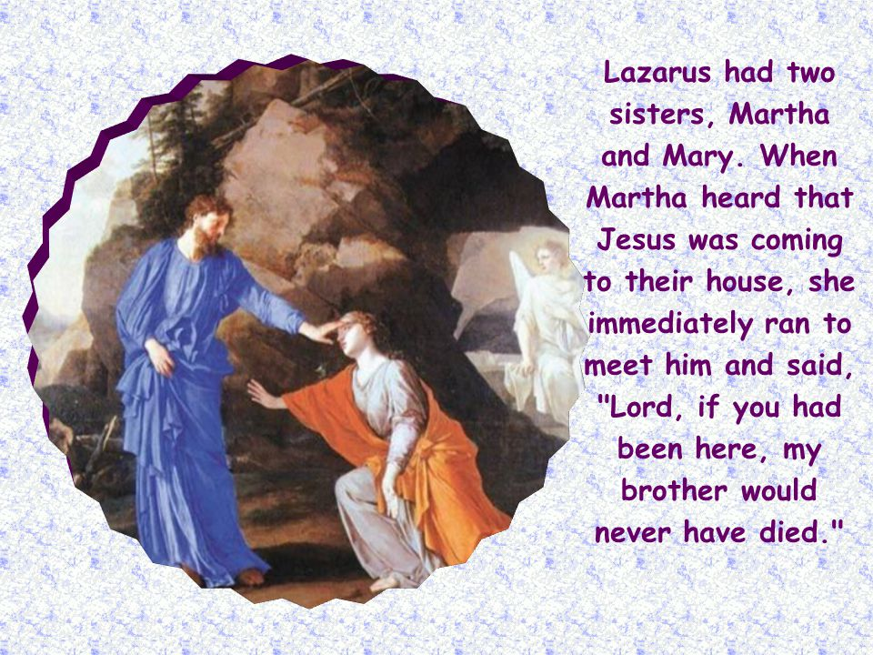 Jesus uttered these words in reference to the passing of Lazarus of Bethany, whom he raised from the dead on the fourth day.