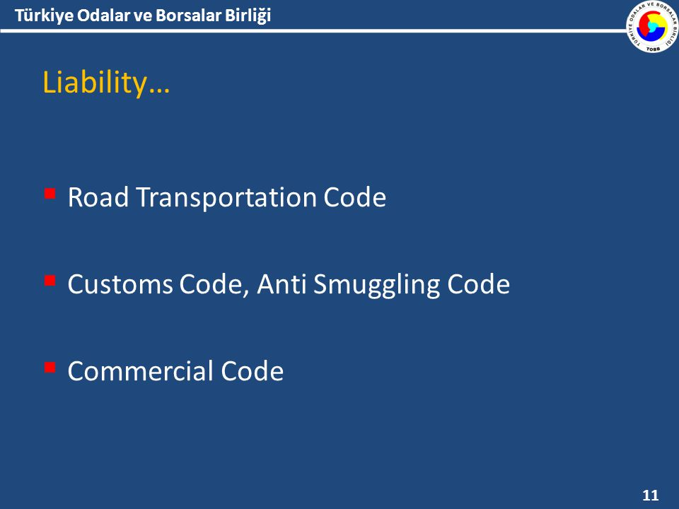 Liability…  Road Transportation Code  Customs Code, Anti Smuggling Code  Commercial Code 11