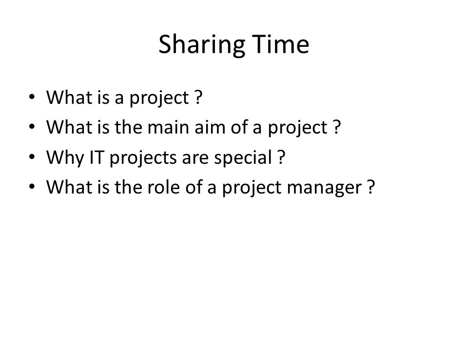 Sharing Time What is a project . What is the main aim of a project .
