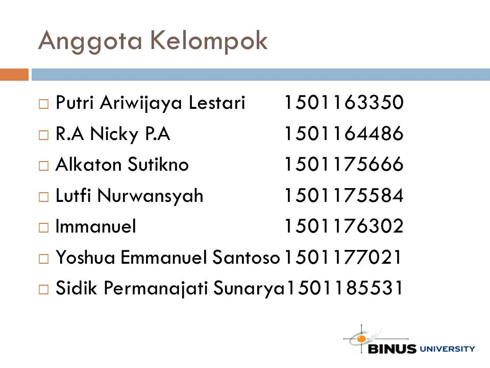 Anggota Kelompok  Putri Ariwijaya Lestari 1501163350  R.A Nicky P.A1501164486  Alkaton Sutikno1501175666  Lutfi Nurwansyah1501175584  Immanuel150