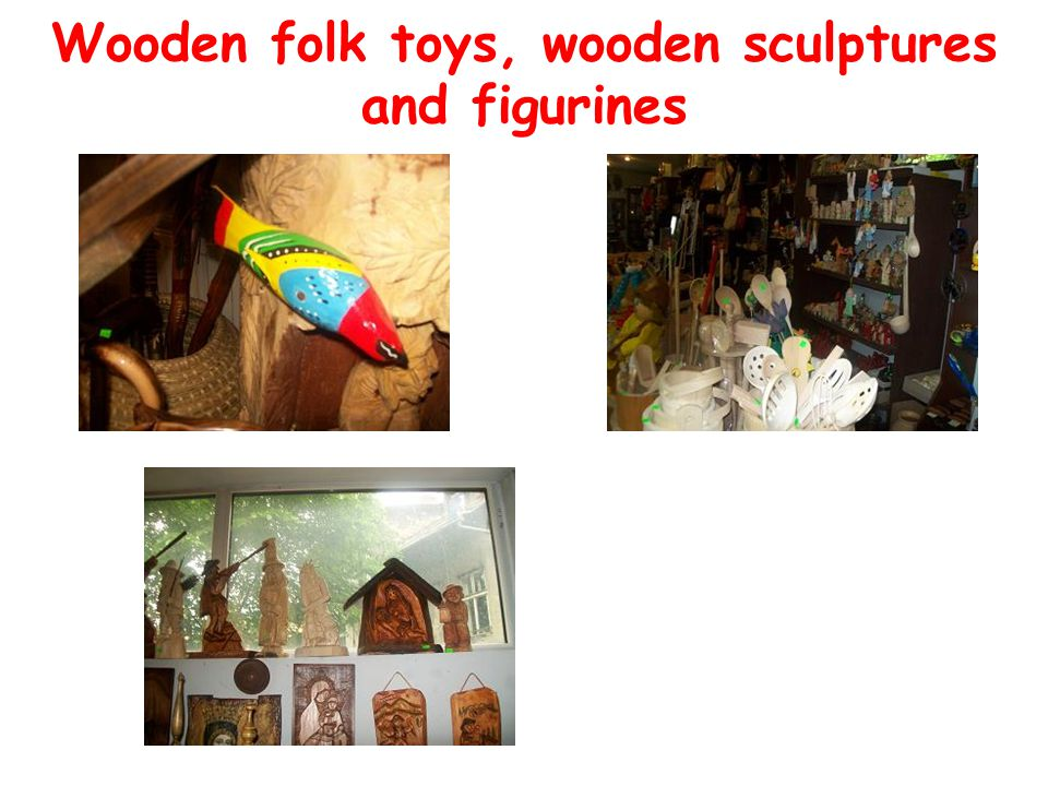 Wooden folk toys, wooden sculptures and figurines