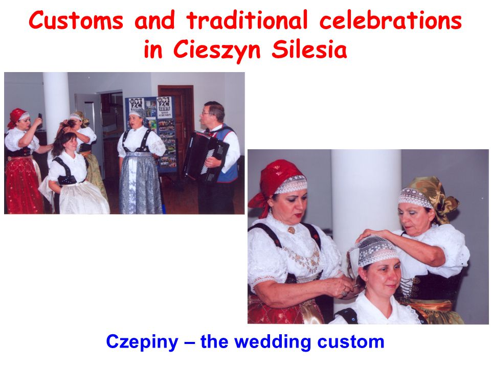 Customs and traditional celebrations in Cieszyn Silesia Czepiny – the wedding custom