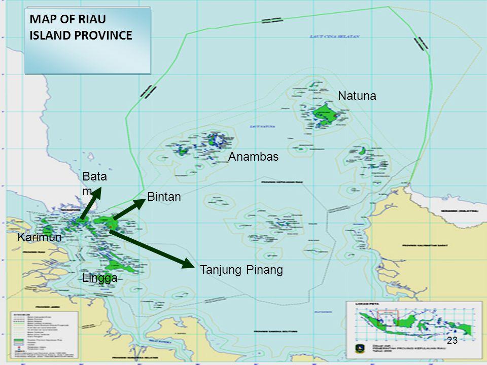 Lingga Tanjung Pinang Bata m Karimun Natuna Bintan Anambas MAP OF RIAU ISLAND PROVINCE 23