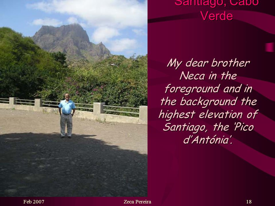 Feb 2007Zeca Pereira17 Santiago, Cabo Verde The town of Picos and the famous rock named 'Marquês de Pombal'