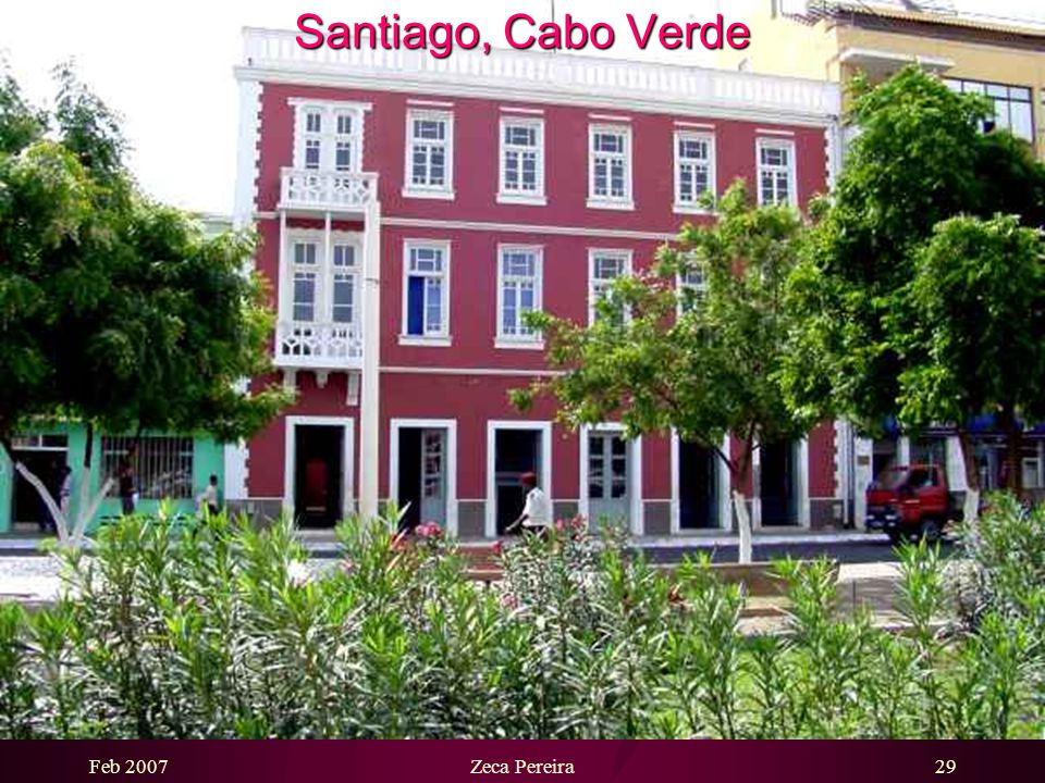 Feb 2007Zeca Pereira28 Santiago, Cabo Verde The first high school of the island…