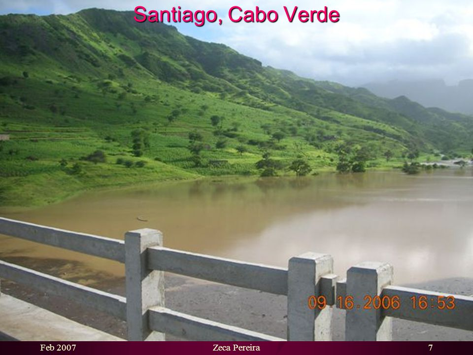 Feb 2007Zeca Pereira6 Santiago, Cabo Verde A never before seen addition to the landscape in Cape Verde: A LAKE…