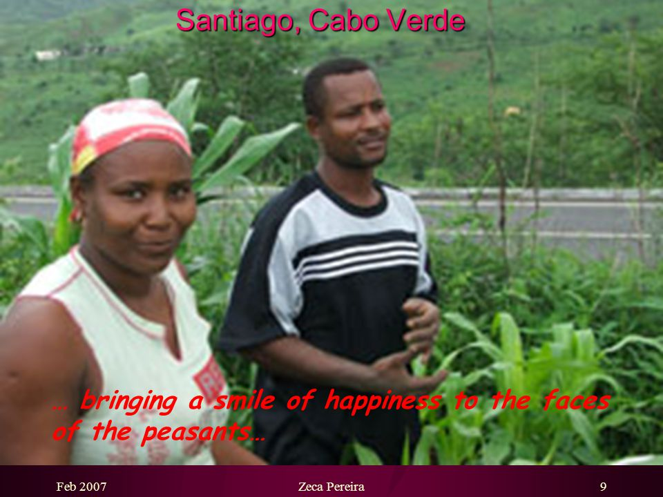 Feb 2007Zeca Pereira8 Santiago, Cabo Verde Irrigation allows for more cultivated lands…