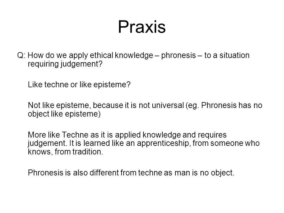 Praxis Q: How do we apply ethical knowledge – phronesis – to a situation requiring judgement.