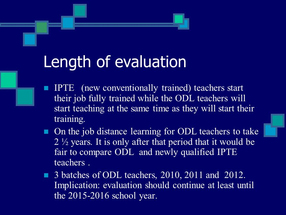 Length of evaluation IPTE (new conventionally trained) teachers start their job fully trained while the ODL teachers will start teaching at the same t