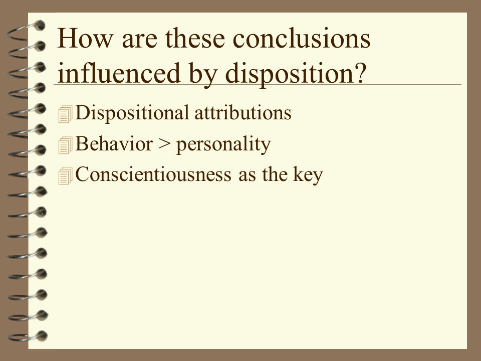 How are these conclusions influenced by disposition.