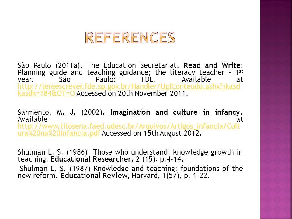 São Paulo (2011a). The Education Secretariat. Read and Write: Planning guide and teaching guidance; the literacy teacher – 1 st year. São Paulo: FDE.