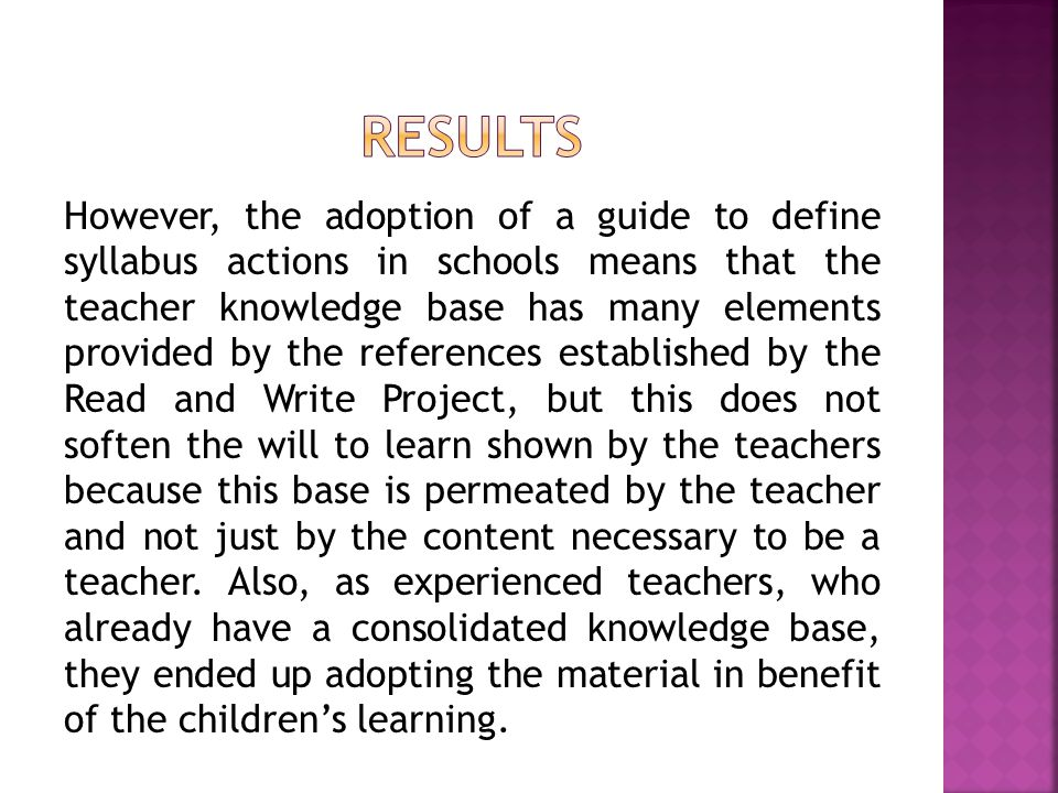 However, the adoption of a guide to define syllabus actions in schools means that the teacher knowledge base has many elements provided by the references established by the Read and Write Project, but this does not soften the will to learn shown by the teachers because this base is permeated by the teacher and not just by the content necessary to be a teacher.