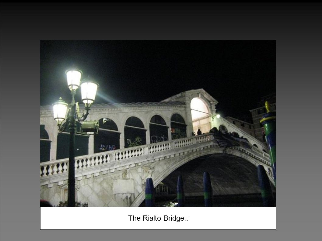 The Rialto Bridge::