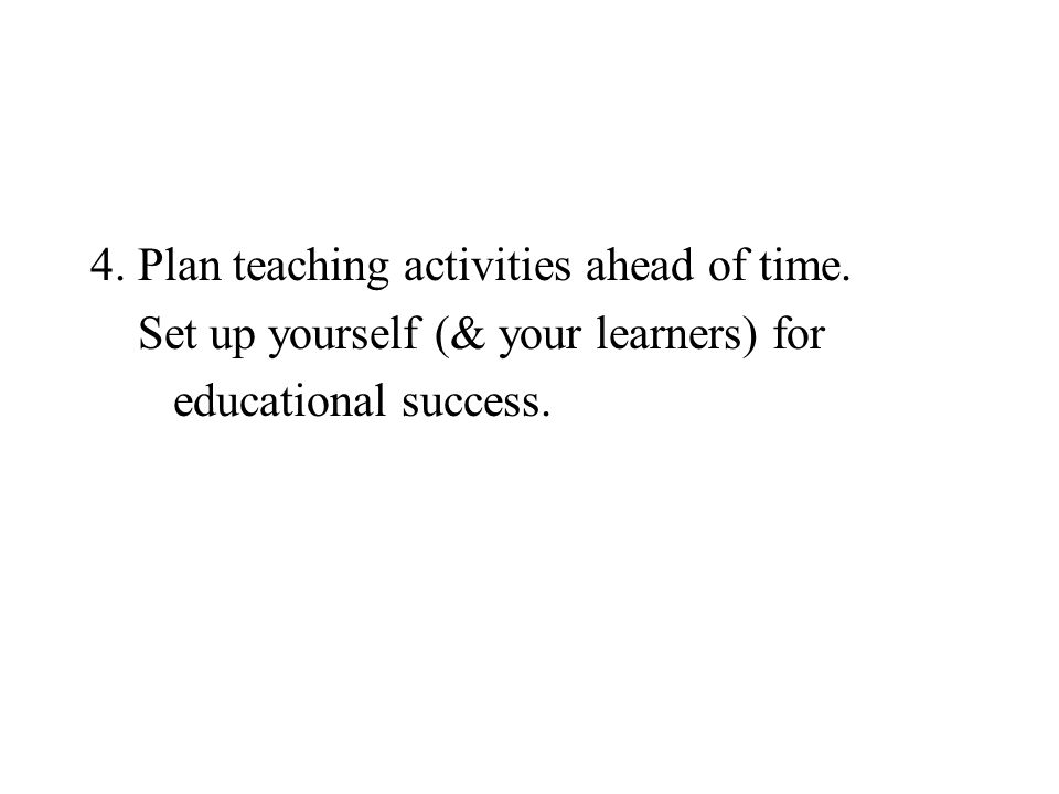 4. Plan teaching activities ahead of time.