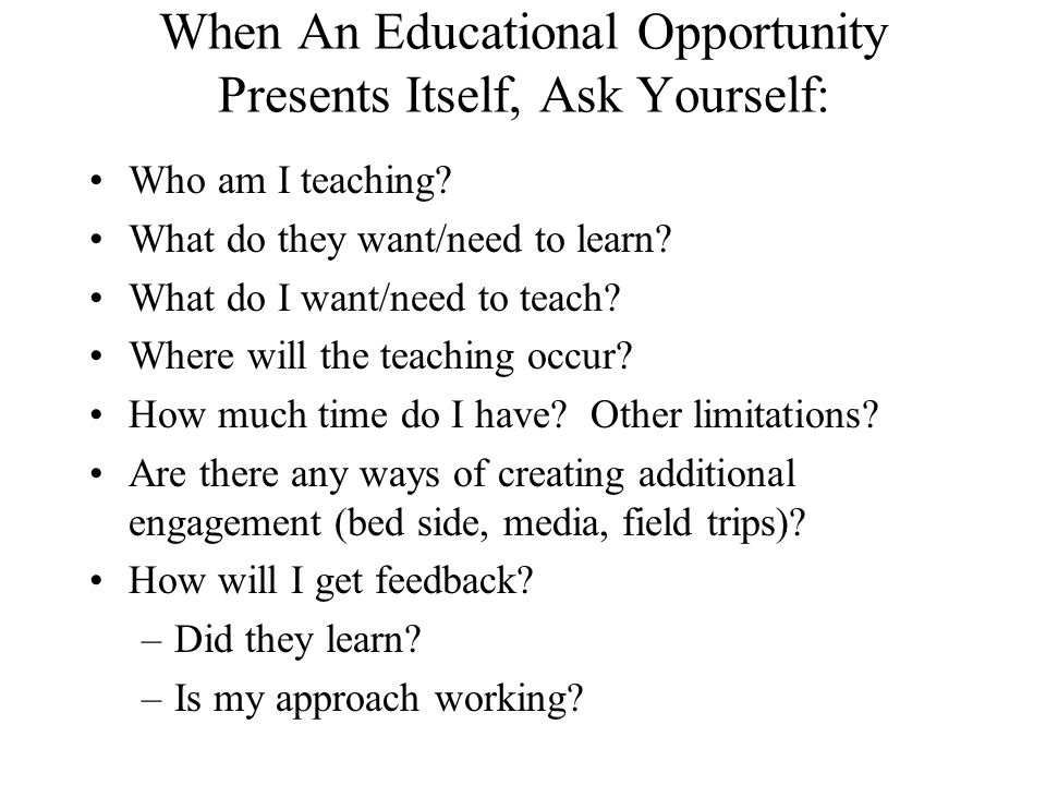 When An Educational Opportunity Presents Itself, Ask Yourself: Who am I teaching.