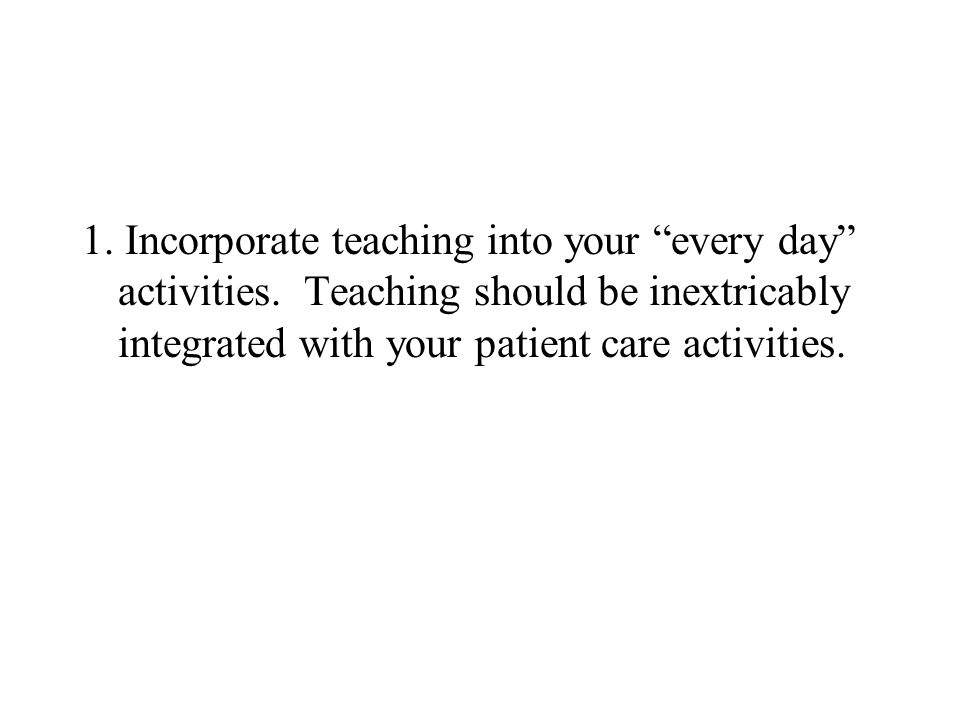 1. Incorporate teaching into your every day activities.