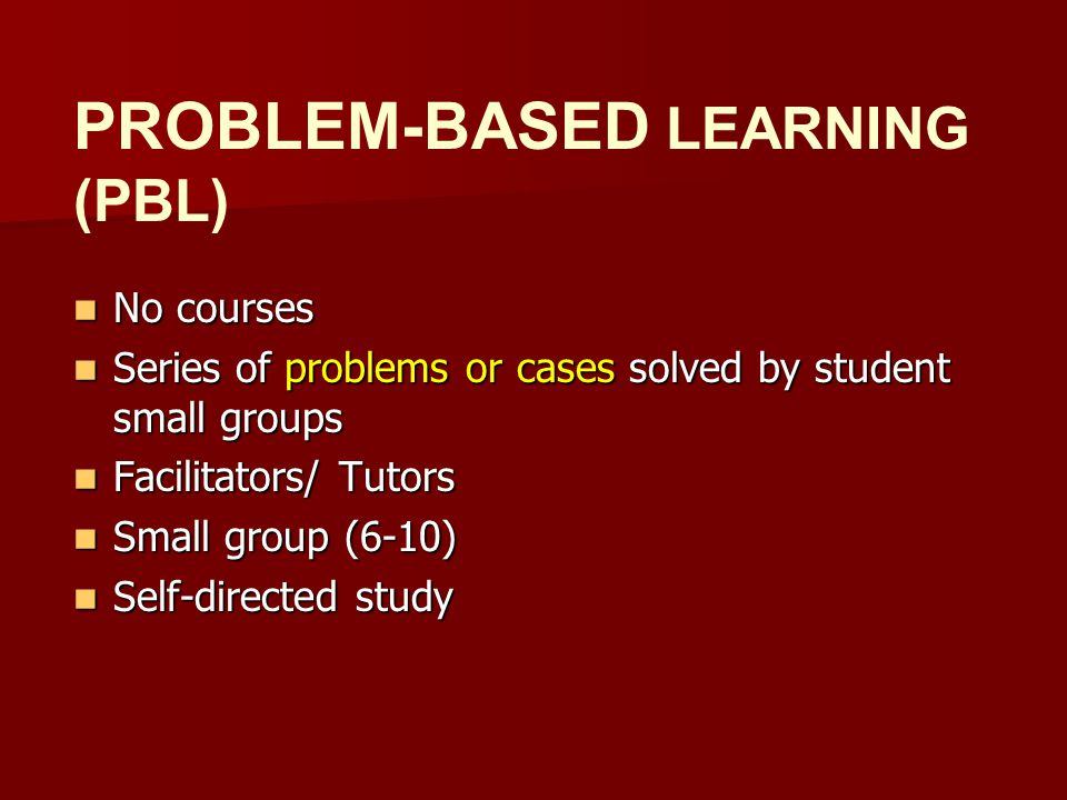 No courses No courses Series of problems or cases solved by student small groups Series of problems or cases solved by student small groups Facilitato