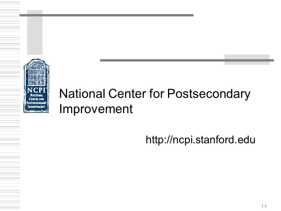 14 National Center for Postsecondary Improvement http://ncpi.stanford.edu