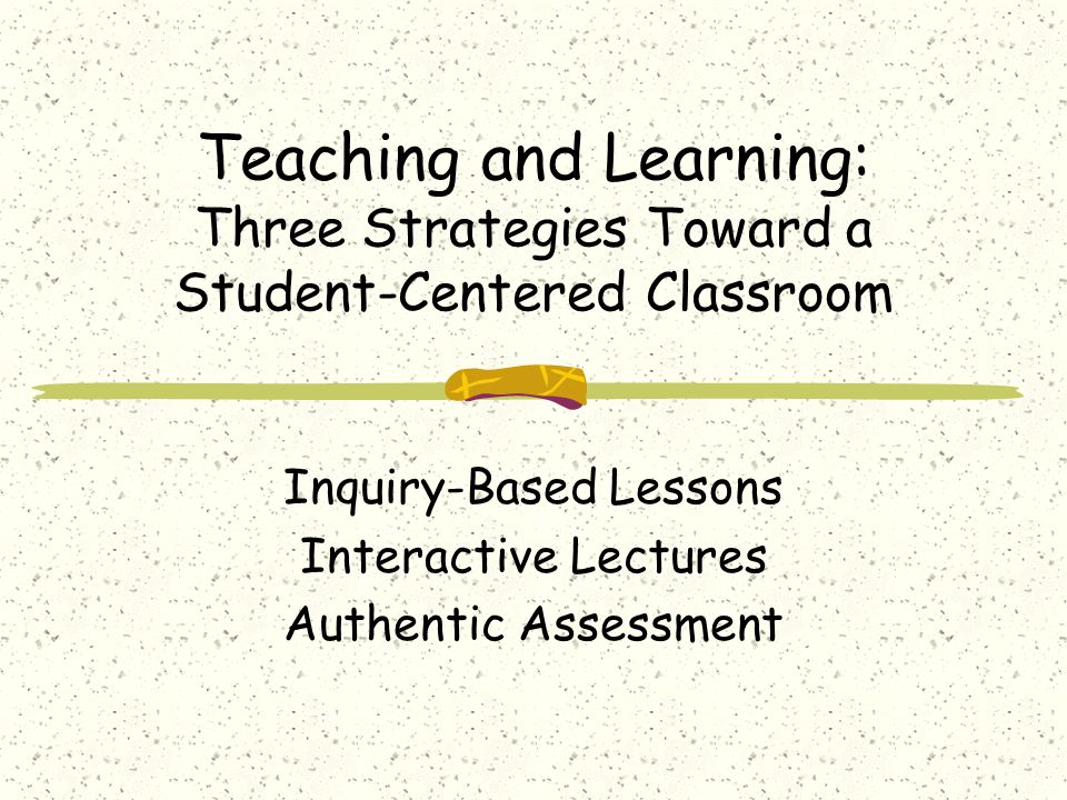 Inquiry-Based Teaching and Learning What is it? Why do it? How do you do it?