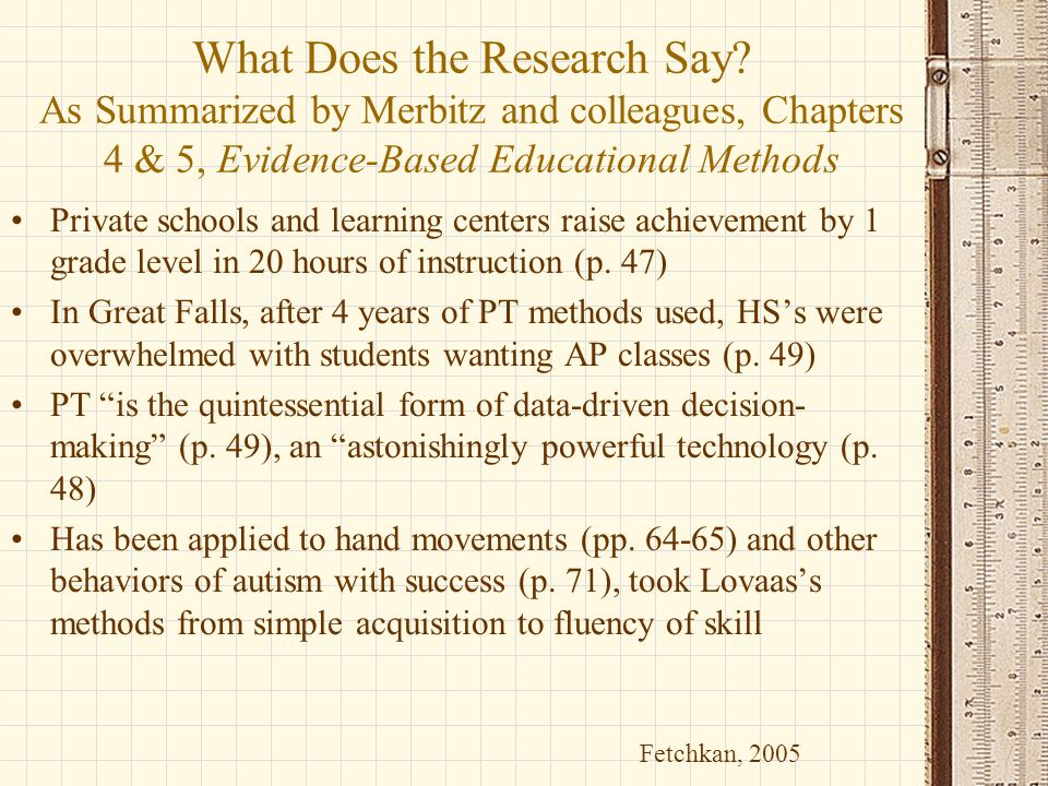 What Does the Research Say? As Summarized by Merbitz and colleagues, Chapters 4 & 5, Evidence-Based Educational Methods Private schools and learning c