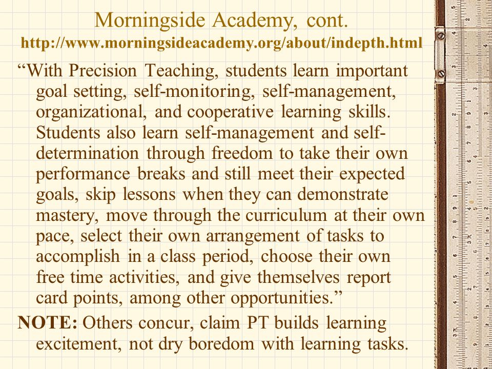 """Morningside Academy, cont. http://www.morningsideacademy.org/about/indepth.html """"With Precision Teaching, students learn important goal setting, self-"""
