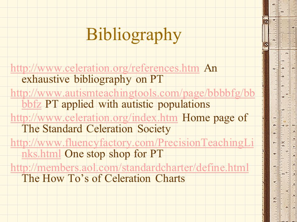 Bibliography http://www.celeration.org/references.htmhttp://www.celeration.org/references.htm An exhaustive bibliography on PT http://www.autismteachi