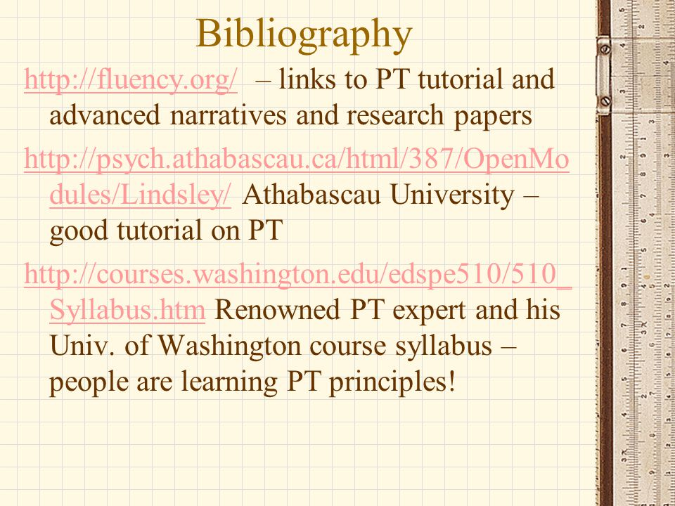 Bibliography http://fluency.org/http://fluency.org/ – links to PT tutorial and advanced narratives and research papers http://psych.athabascau.ca/html