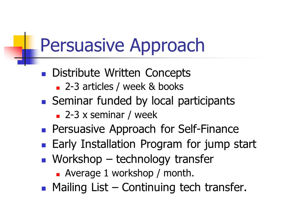 Persuasive Approach Distribute Written Concepts 2-3 articles / week & books Seminar funded by local participants 2-3 x seminar / week Persuasive Approach for Self-Finance Early Installation Program for jump start Workshop – technology transfer Average 1 workshop / month.