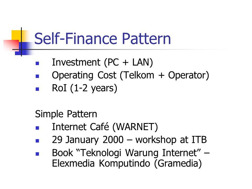Self-Finance Pattern Investment (PC + LAN) Operating Cost (Telkom + Operator) RoI (1-2 years) Simple Pattern Internet Café (WARNET) 29 January 2000 – workshop at ITB Book Teknologi Warung Internet – Elexmedia Komputindo (Gramedia)