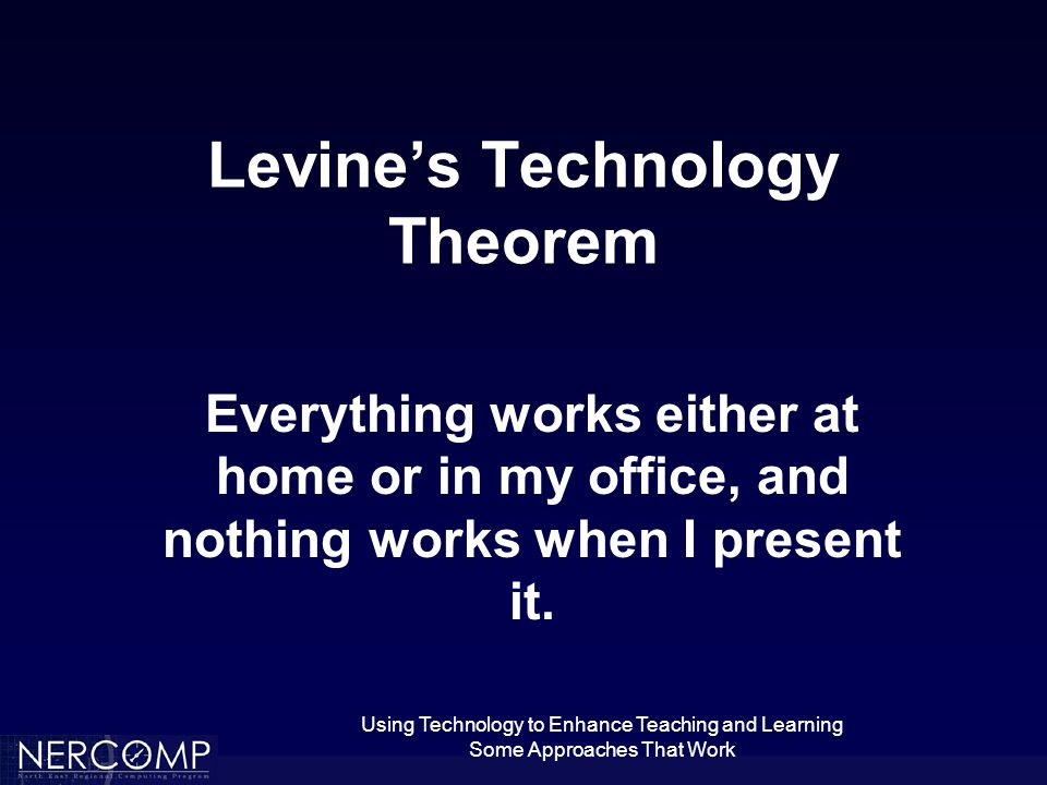 Using Technology to Enhance Teaching and Learning Some Approaches That Work Teaching Linear Algebra in a Laptop Classroom I Linear algebra with computers Students with networked laptops Two classrooms in one –Laptop covers down – ordinary classroom –Laptop covers up – computer lab No written work accepted Download SNB notes Present some material – laptops down!