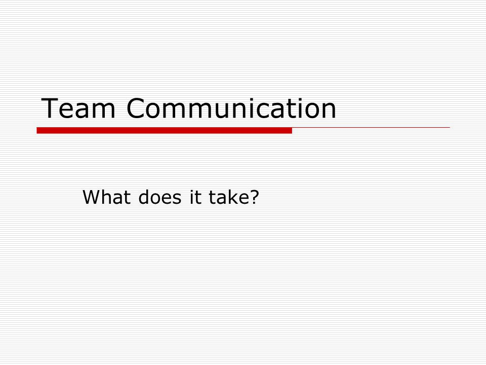 Team Communication What does it take