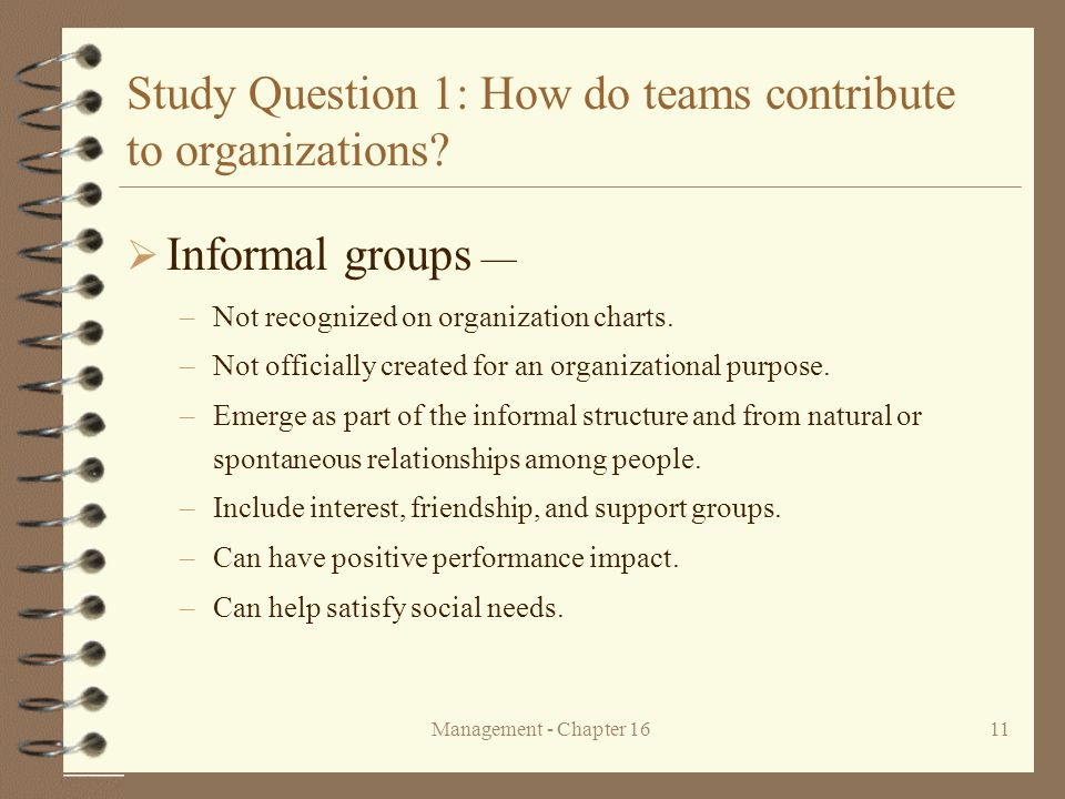Management - Chapter 1611 Study Question 1: How do teams contribute to organizations?  Informal groups — –Not recognized on organization charts. –Not