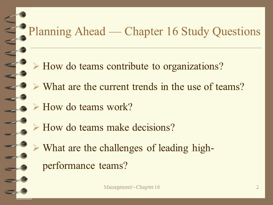 Management - Chapter 162 Planning Ahead — Chapter 16 Study Questions  How do teams contribute to organizations?  What are the current trends in the