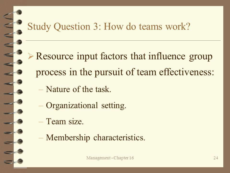 Management - Chapter 1624 Study Question 3: How do teams work?  Resource input factors that influence group process in the pursuit of team effectiven