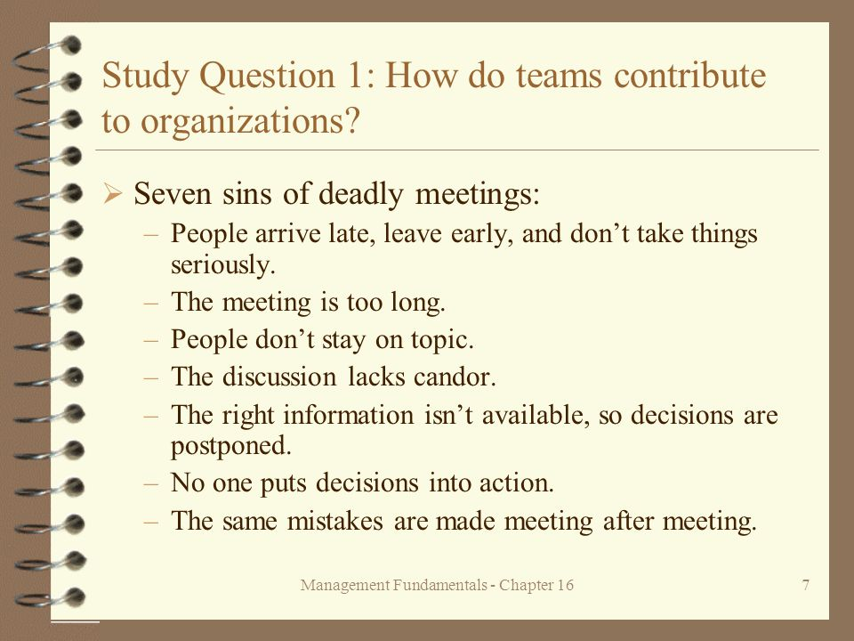 Management Fundamentals - Chapter 167 Study Question 1: How do teams contribute to organizations?  Seven sins of deadly meetings: –People arrive late