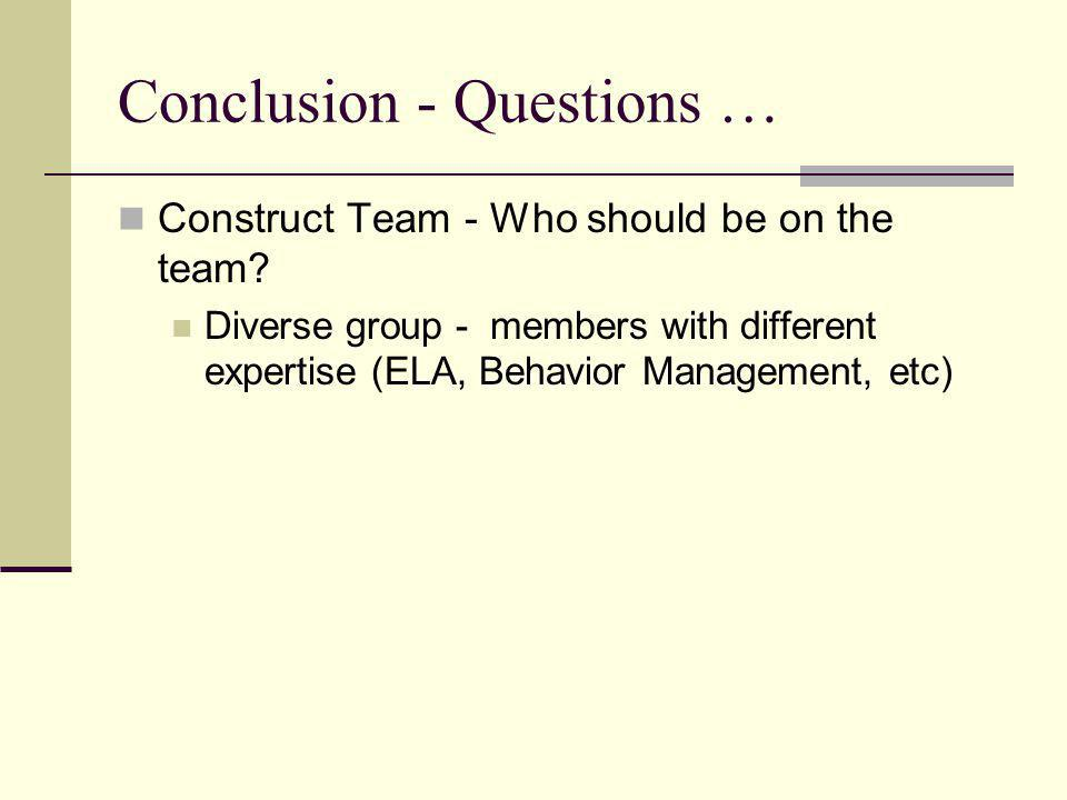 Conclusion - Questions … Construct Team - Who should be on the team.
