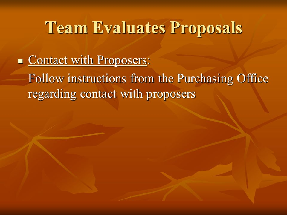 Team Evaluates Proposals Contact with Proposers: Contact with Proposers: Follow instructions from the Purchasing Office regarding contact with proposers