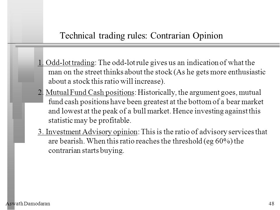 Aswath Damodaran48 Technical trading rules: Contrarian Opinion 1.