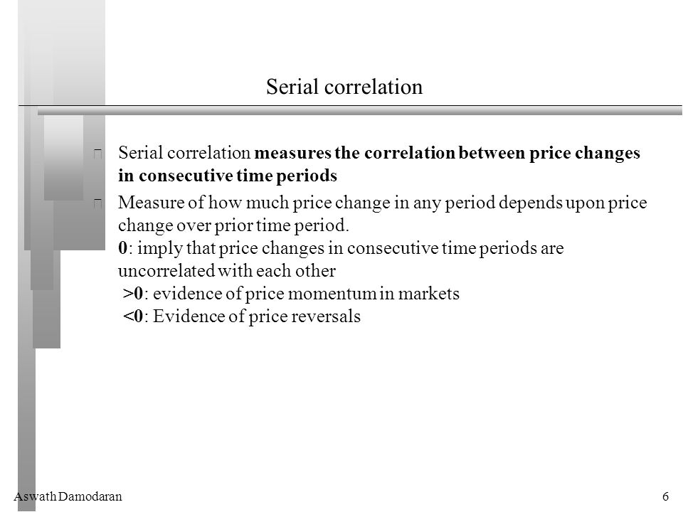 Aswath Damodaran7 Serial Correlation and Excess Returns From viewpoint of investment strategy, serial correlations can be exploited to earn excess returns.