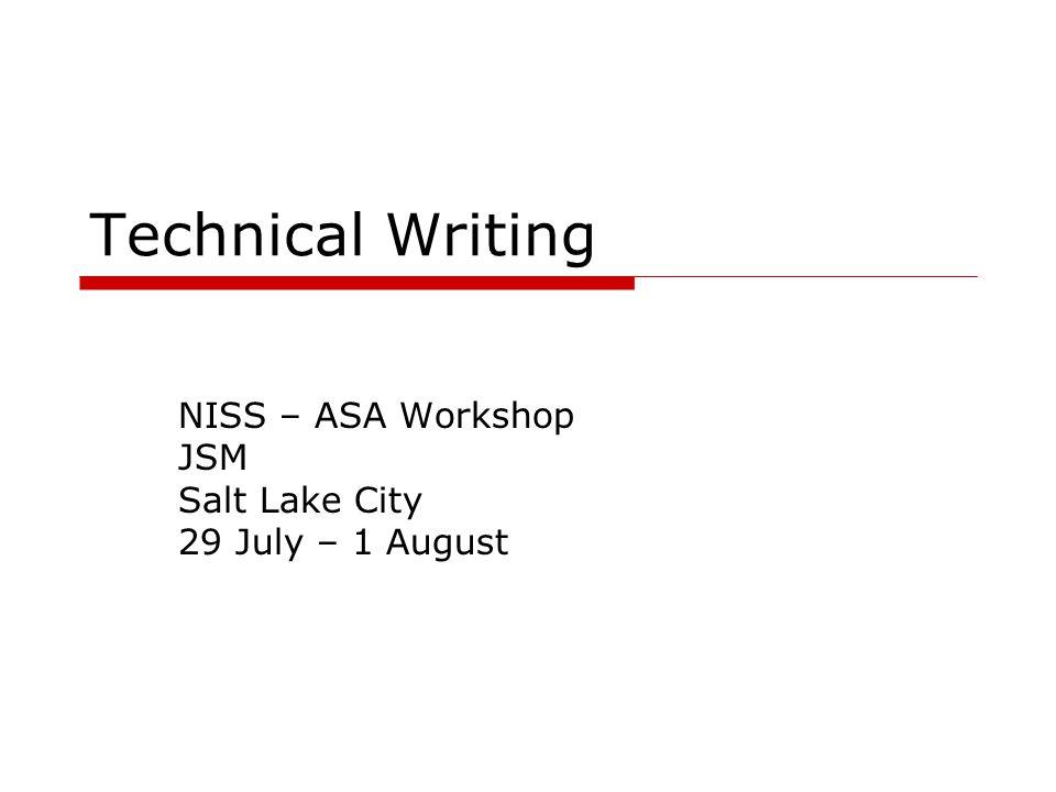 Technical Writing NISS – ASA Workshop JSM Salt Lake City 29 July – 1 August