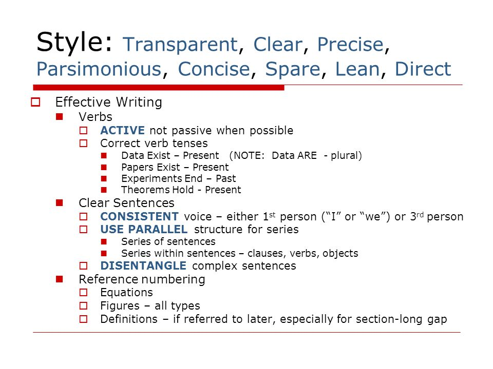 Style: Transparent, Clear, Precise, Parsimonious, Concise, Spare, Lean, Direct  Effective Writing Verbs  ACTIVE not passive when possible  Correct