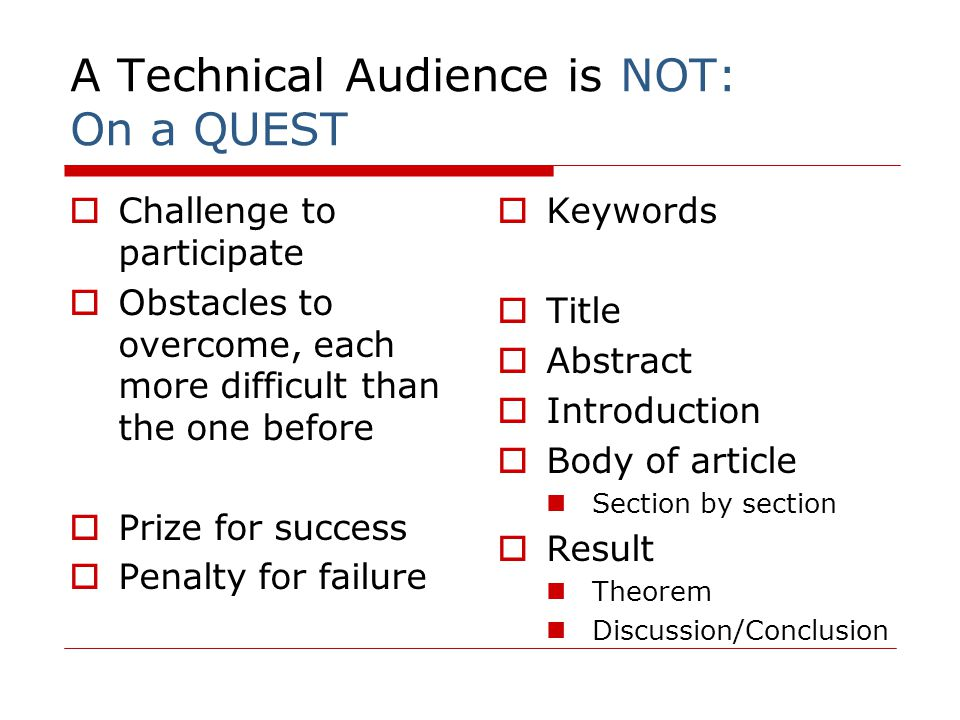 A Technical Audience is NOT: On a QUEST  Challenge to participate  Obstacles to overcome, each more difficult than the one before  Prize for succes