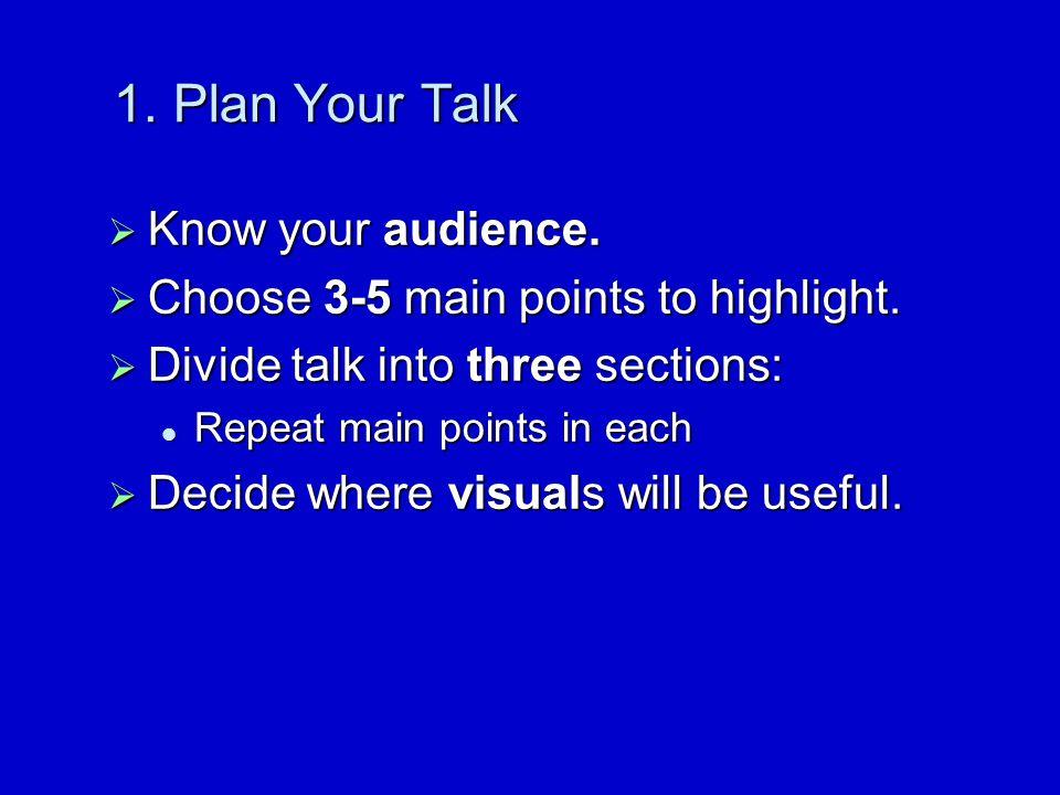 Preparing a Successful Presentation Preparing a Successful Presentation 1. Plan your talk 2. Create visuals 3. Rehearse your talk 4. Relax (especially