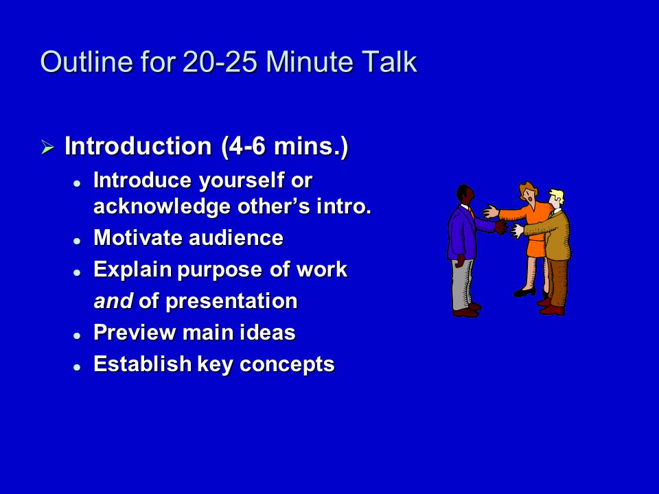 1. Plan Your Talk 1. Plan Your Talk  Know your audience.  Choose 3-5 main points to highlight.  Divide talk into three sections: Repeat main points