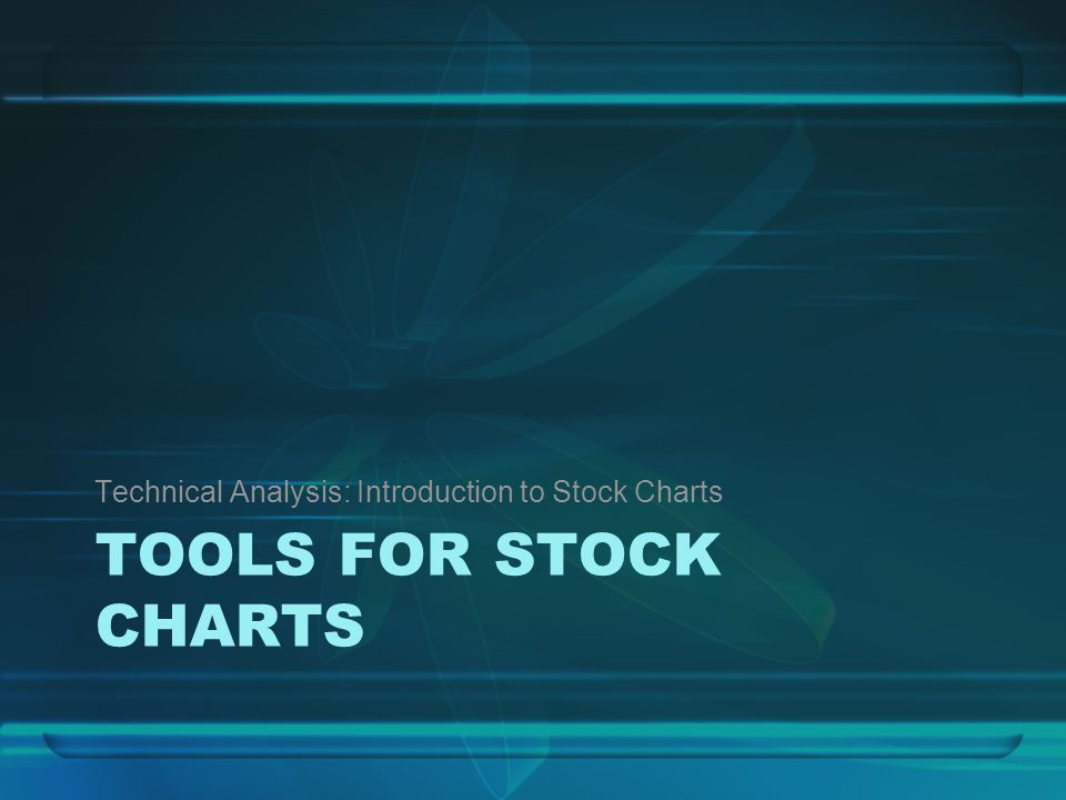 TOOLS FOR STOCK CHARTS Technical Analysis: Introduction to Stock Charts
